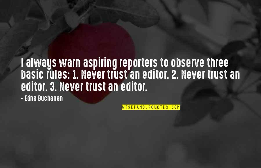 Buchanan Quotes By Edna Buchanan: I always warn aspiring reporters to observe three