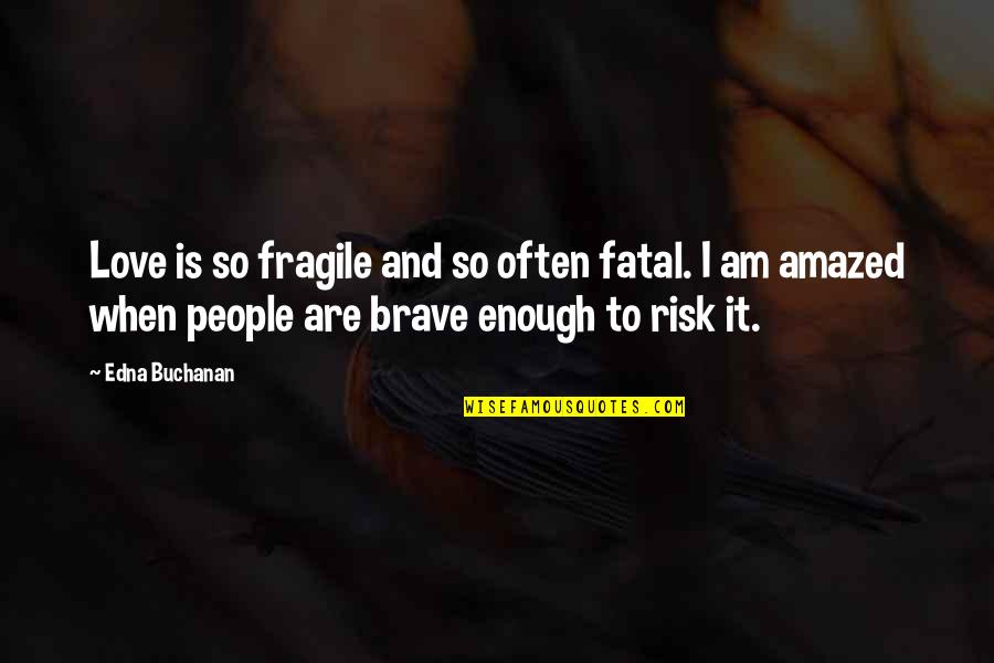 Buchanan Quotes By Edna Buchanan: Love is so fragile and so often fatal.