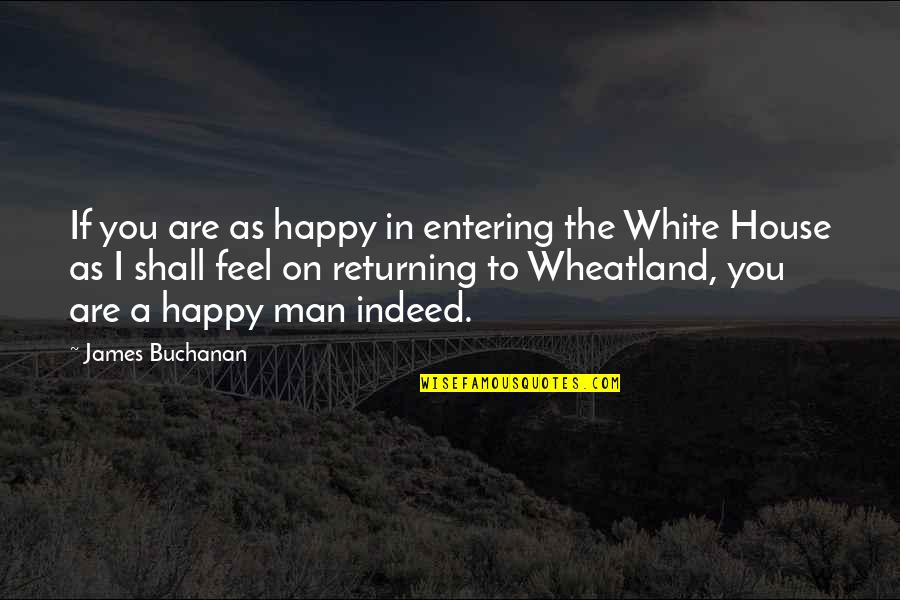 Buchanan Quotes By James Buchanan: If you are as happy in entering the