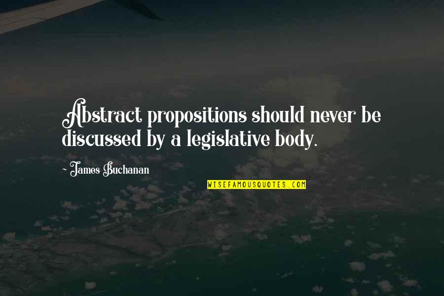 Buchanan Quotes By James Buchanan: Abstract propositions should never be discussed by a