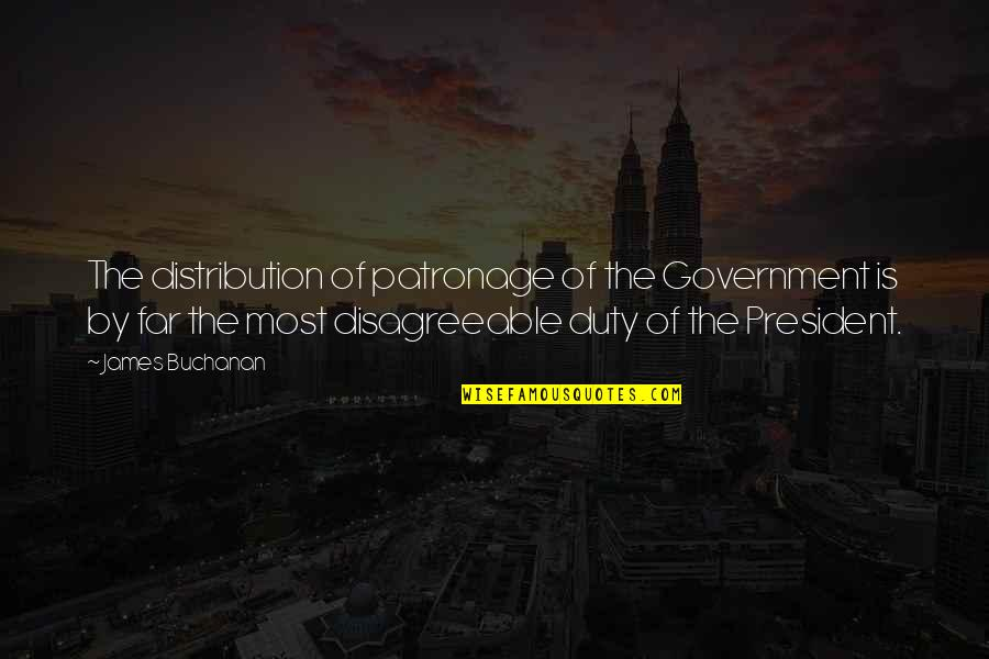 Buchanan Quotes By James Buchanan: The distribution of patronage of the Government is
