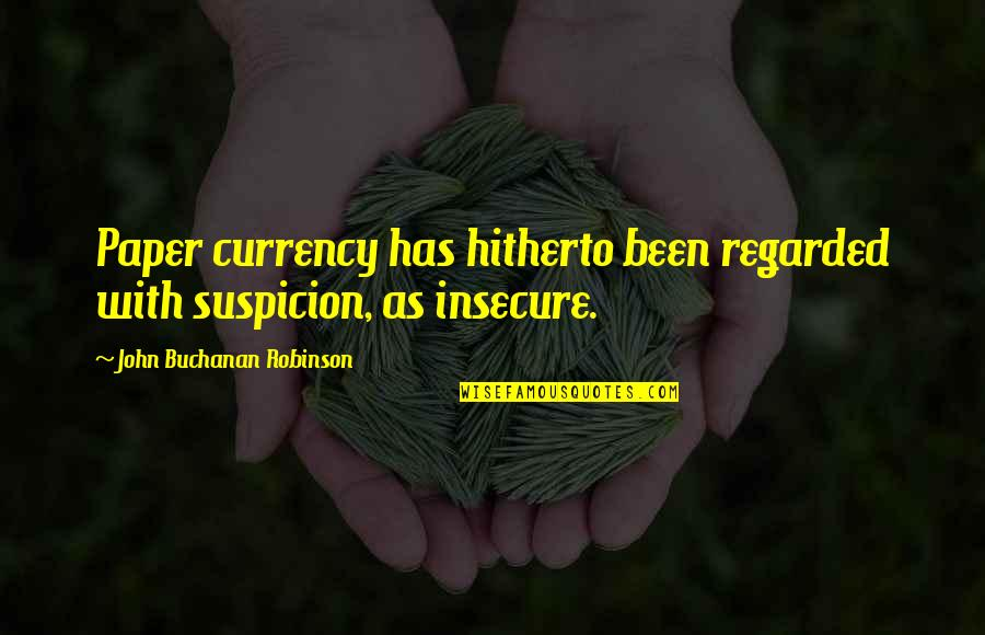 Buchanan Quotes By John Buchanan Robinson: Paper currency has hitherto been regarded with suspicion,