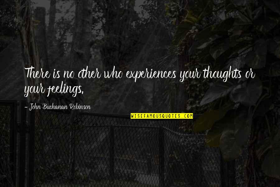 Buchanan Quotes By John Buchanan Robinson: There is no other who experiences your thoughts