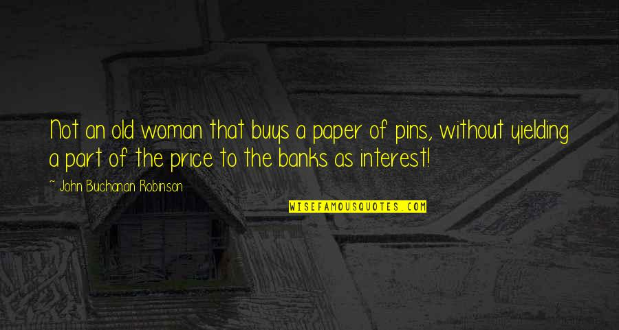 Buchanan Quotes By John Buchanan Robinson: Not an old woman that buys a paper