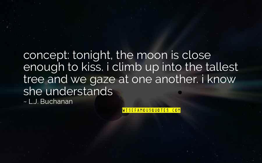 Buchanan Quotes By L.J. Buchanan: concept: tonight, the moon is close enough to