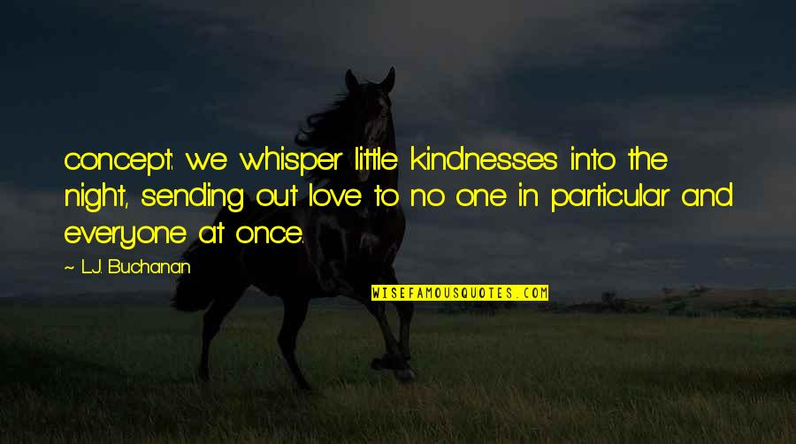 Buchanan Quotes By L.J. Buchanan: concept: we whisper little kindnesses into the night,