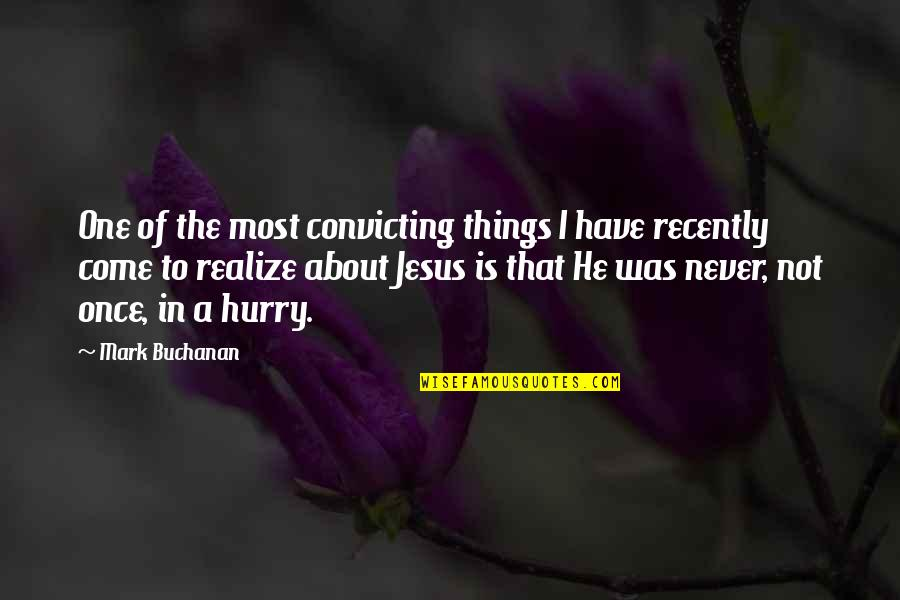 Buchanan Quotes By Mark Buchanan: One of the most convicting things I have