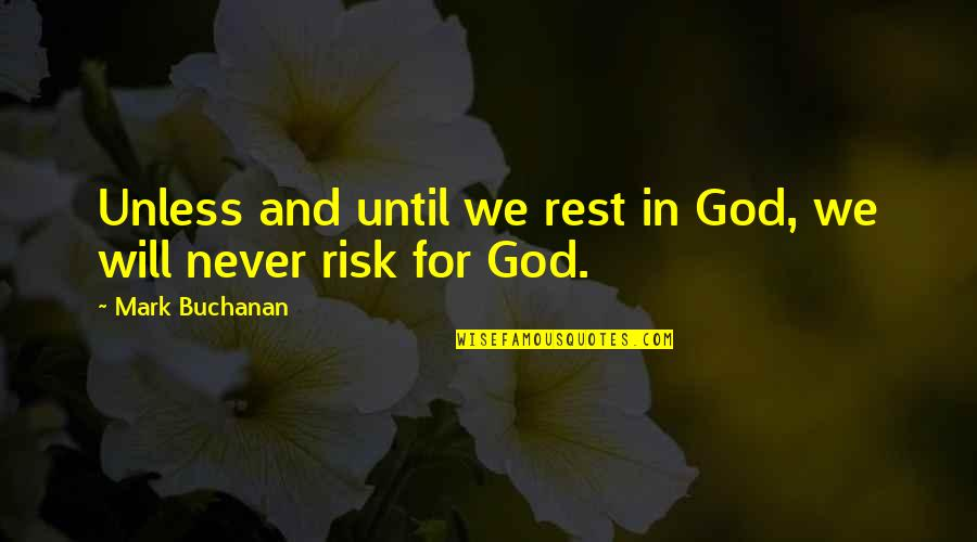 Buchanan Quotes By Mark Buchanan: Unless and until we rest in God, we