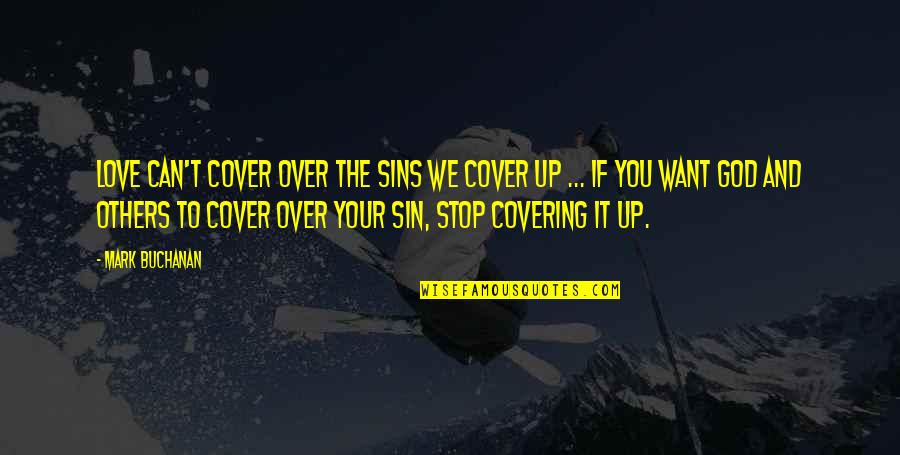 Buchanan Quotes By Mark Buchanan: Love can't cover over the sins we cover