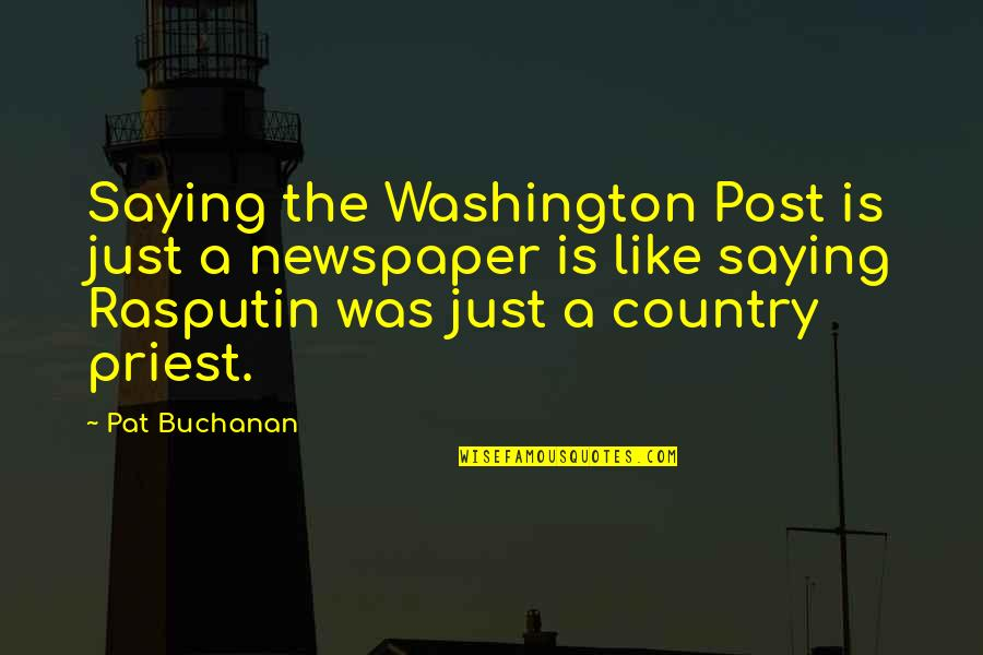 Buchanan Quotes By Pat Buchanan: Saying the Washington Post is just a newspaper