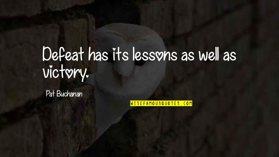 Buchanan Quotes By Pat Buchanan: Defeat has its lessons as well as victory.
