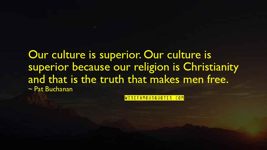 Buchanan Quotes By Pat Buchanan: Our culture is superior. Our culture is superior