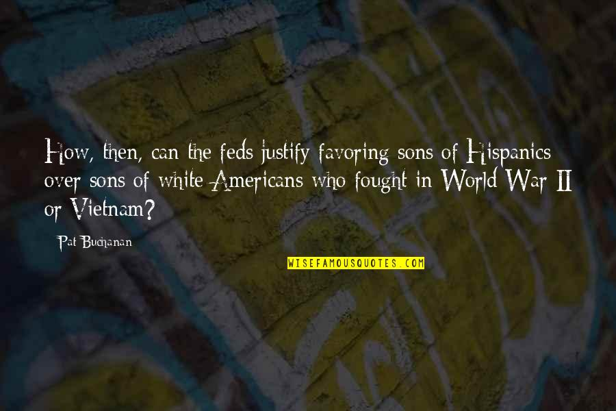 Buchanan Quotes By Pat Buchanan: How, then, can the feds justify favoring sons