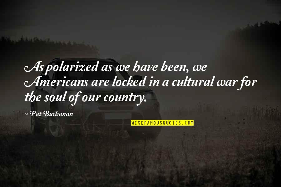 Buchanan Quotes By Pat Buchanan: As polarized as we have been, we Americans