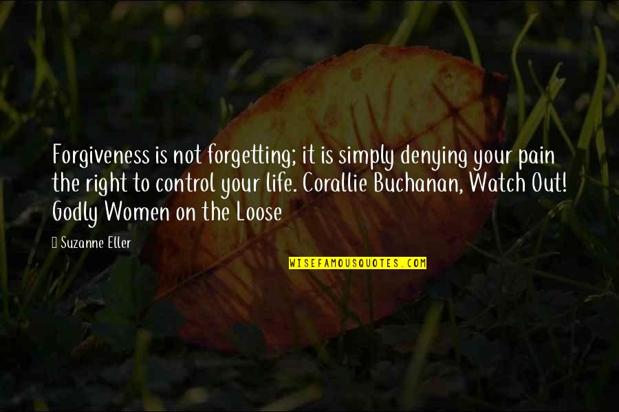 Buchanan Quotes By Suzanne Eller: Forgiveness is not forgetting; it is simply denying