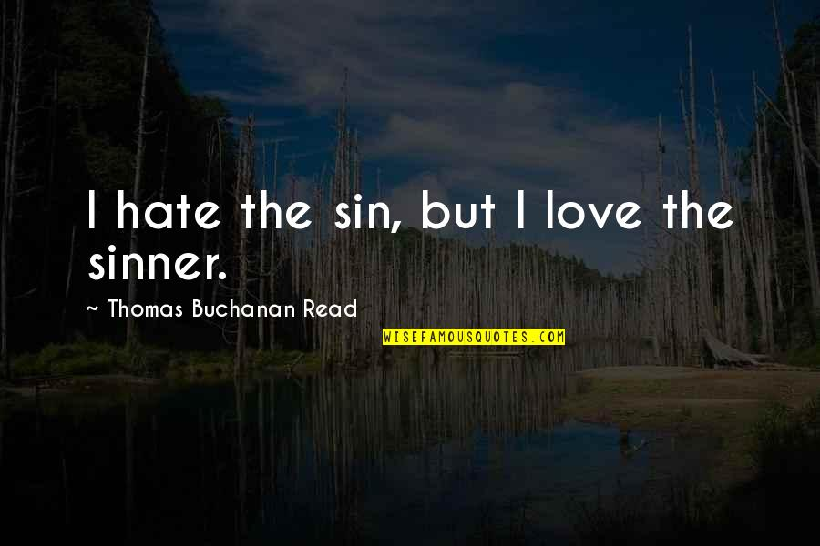 Buchanan Quotes By Thomas Buchanan Read: I hate the sin, but I love the
