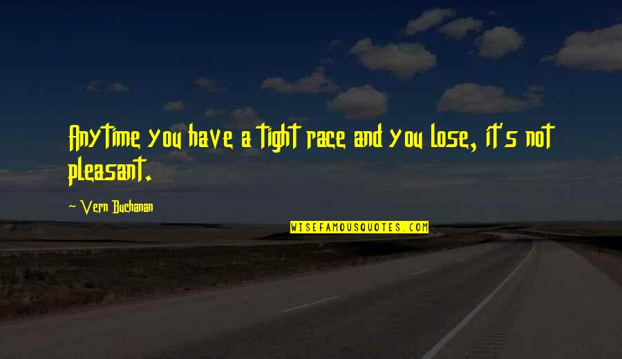 Buchanan Quotes By Vern Buchanan: Anytime you have a tight race and you
