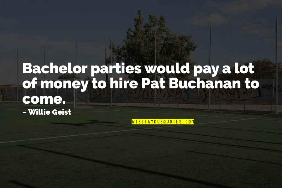 Buchanan Quotes By Willie Geist: Bachelor parties would pay a lot of money