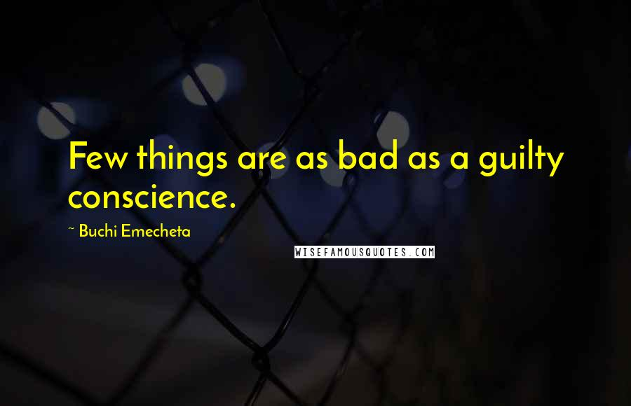 Buchi Emecheta quotes: Few things are as bad as a guilty conscience.