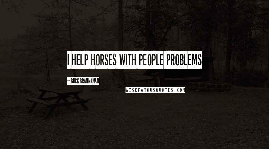Buck Brannaman quotes: I help horses with people problems