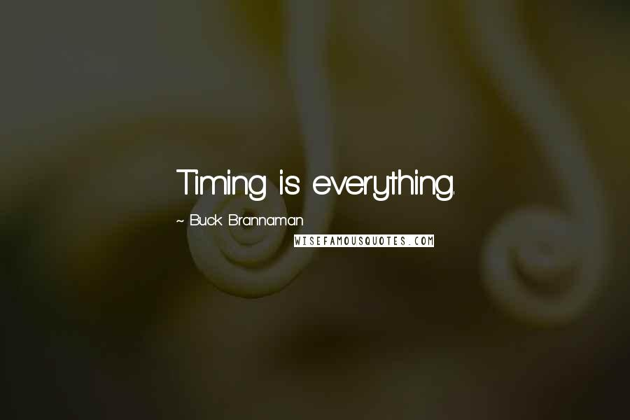 Buck Brannaman quotes: Timing is everything.