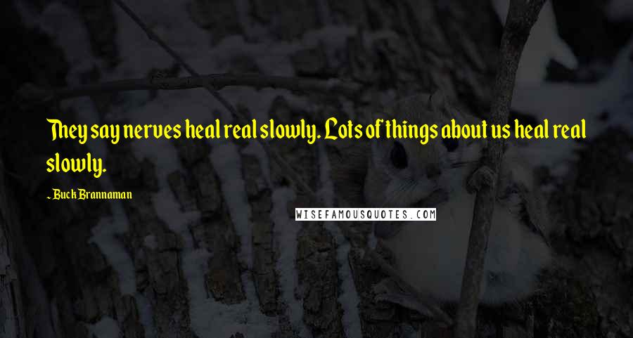 Buck Brannaman quotes: They say nerves heal real slowly. Lots of things about us heal real slowly.
