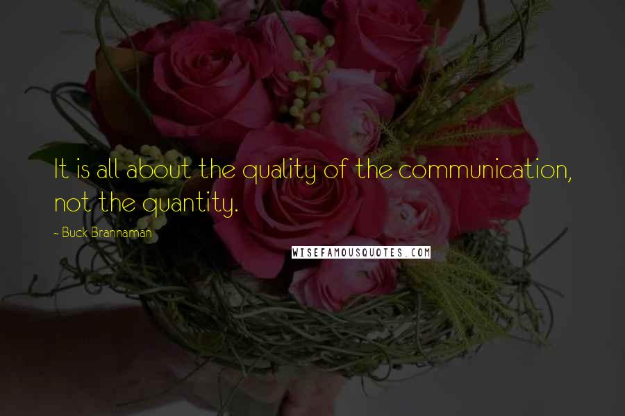 Buck Brannaman quotes: It is all about the quality of the communication, not the quantity.