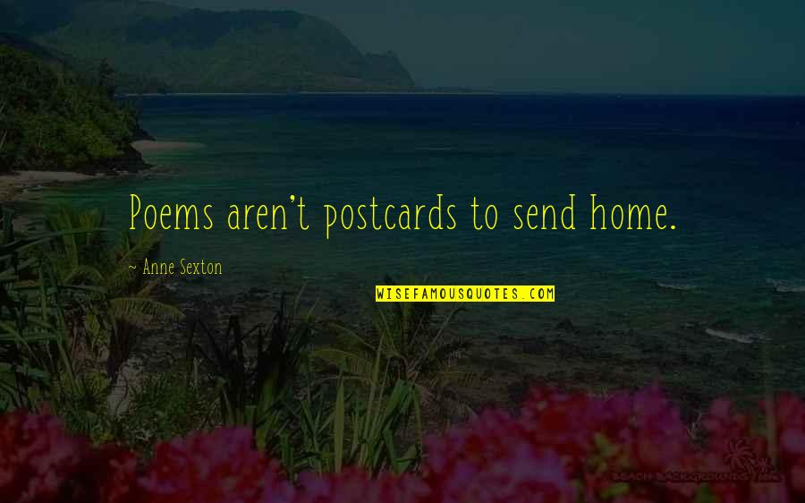 Buck Rinehart Quotes By Anne Sexton: Poems aren't postcards to send home.