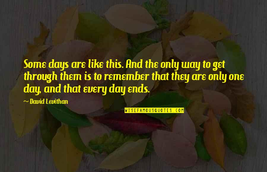 Buck Rinehart Quotes By David Levithan: Some days are like this. And the only