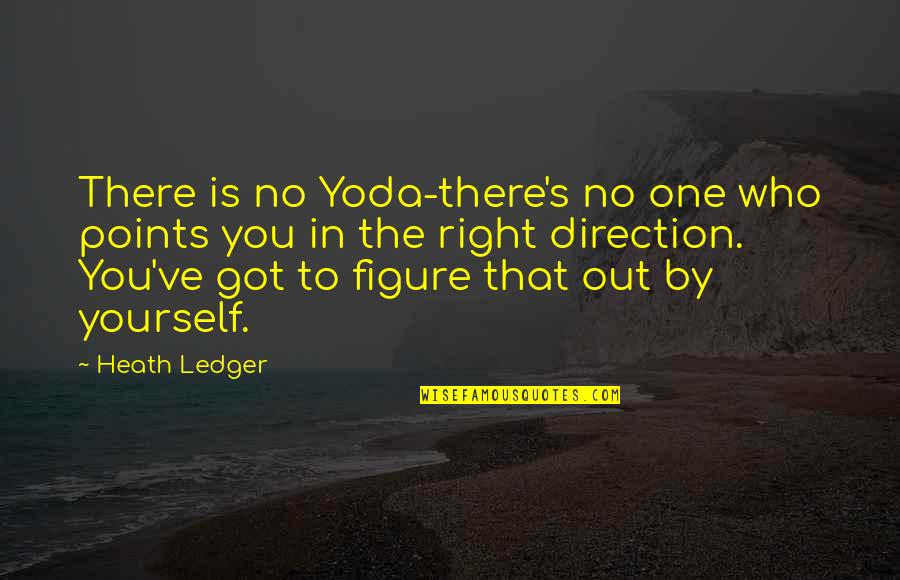 Buck Swope Quotes By Heath Ledger: There is no Yoda-there's no one who points
