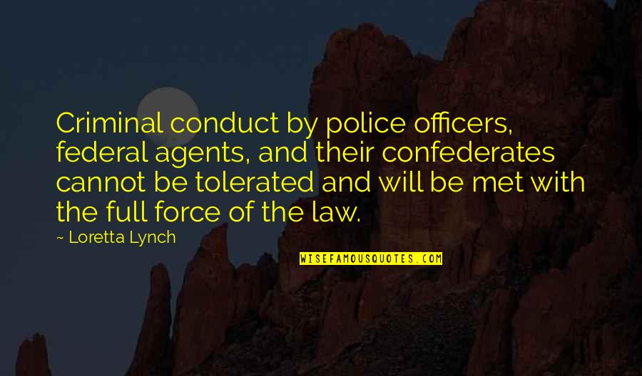 Buck Swope Quotes By Loretta Lynch: Criminal conduct by police officers, federal agents, and