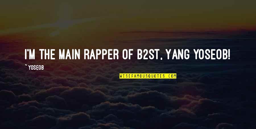 Buck Swope Quotes By Yoseob: I'm the main rapper of B2ST, Yang Yoseob!