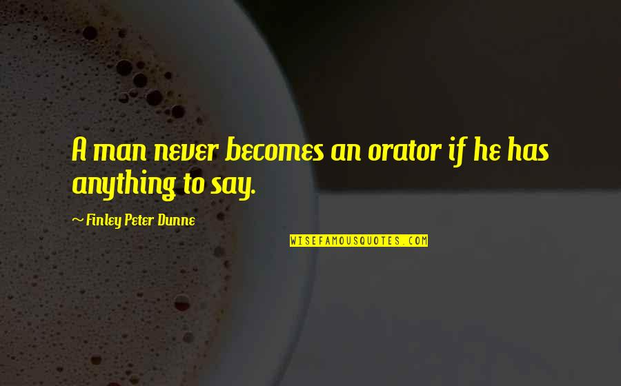 Buckeroo Quotes By Finley Peter Dunne: A man never becomes an orator if he