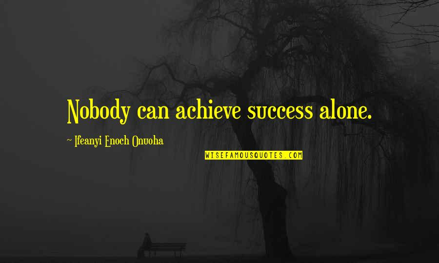 Buckeroo Quotes By Ifeanyi Enoch Onuoha: Nobody can achieve success alone.