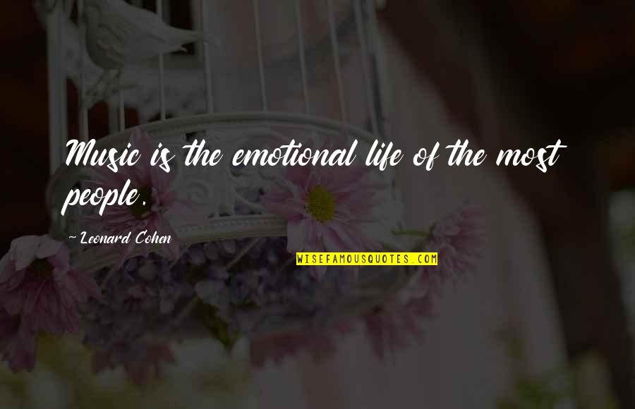 Buckeroo Quotes By Leonard Cohen: Music is the emotional life of the most