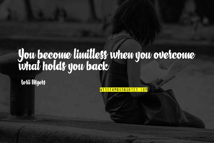 Buckeroo Quotes By Lorii Myers: You become limitless when you overcome what holds