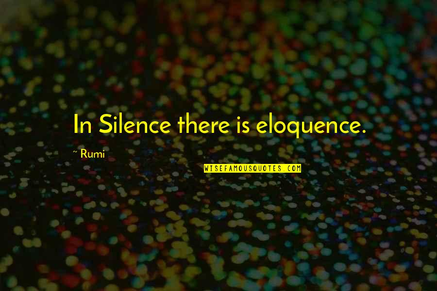 Buckeroo Quotes By Rumi: In Silence there is eloquence.