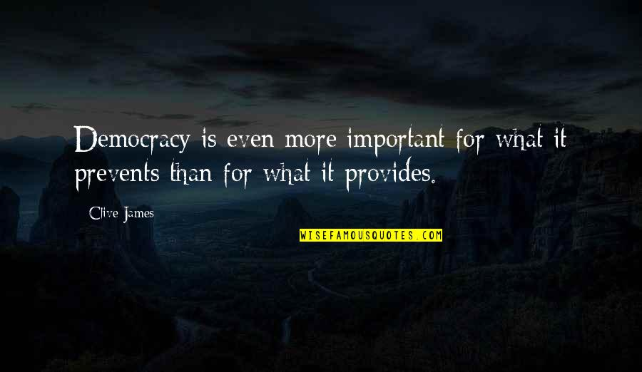 Bucketing Quotes By Clive James: Democracy is even more important for what it