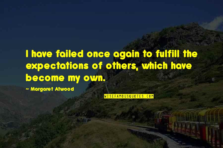 Bucketing Quotes By Margaret Atwood: I have failed once again to fulfill the