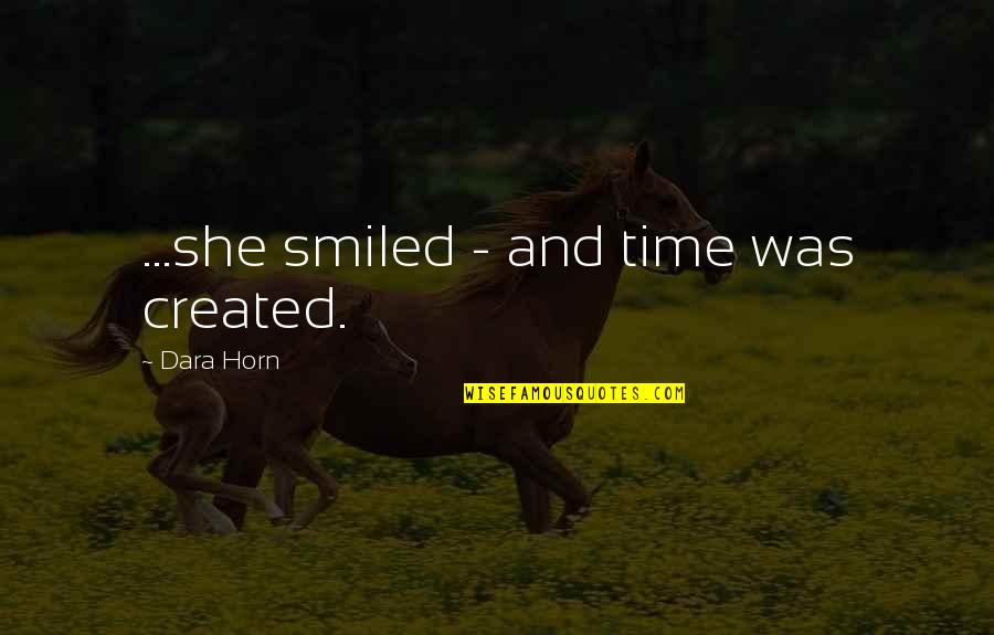 Buckskin Quotes By Dara Horn: ...she smiled - and time was created.