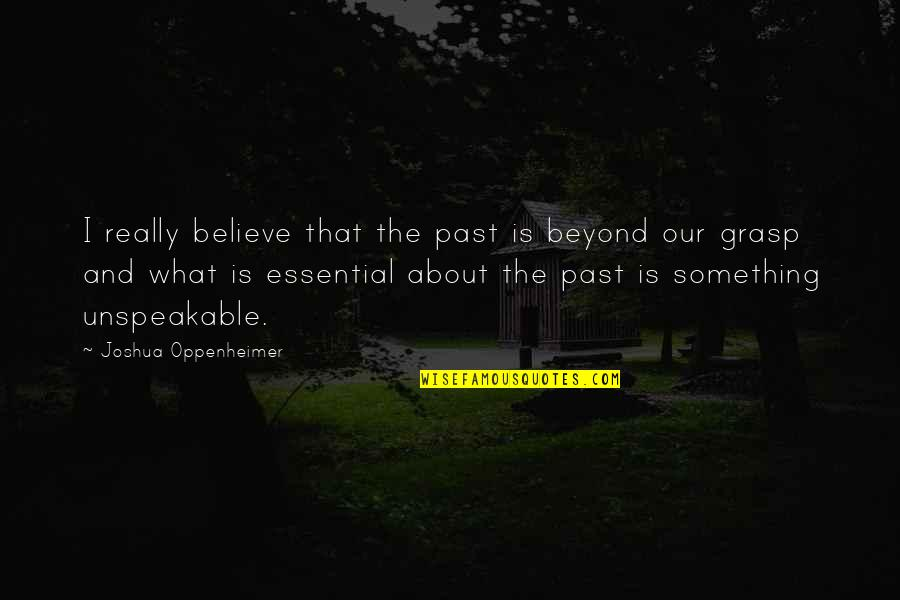 Buckskin Quotes By Joshua Oppenheimer: I really believe that the past is beyond