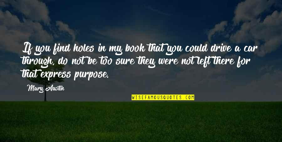 Buckskin Quotes By Mary Austin: If you find holes in my book that