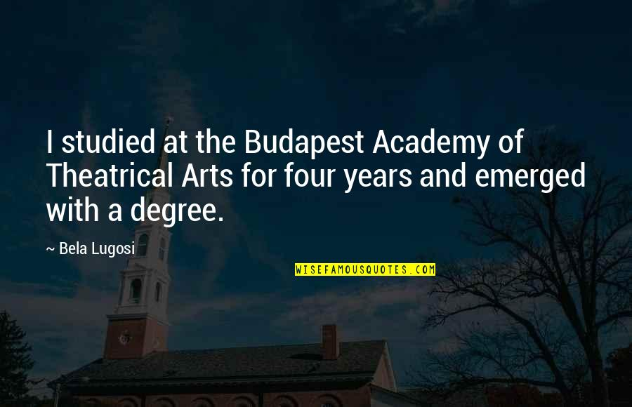 Budapest's Quotes By Bela Lugosi: I studied at the Budapest Academy of Theatrical