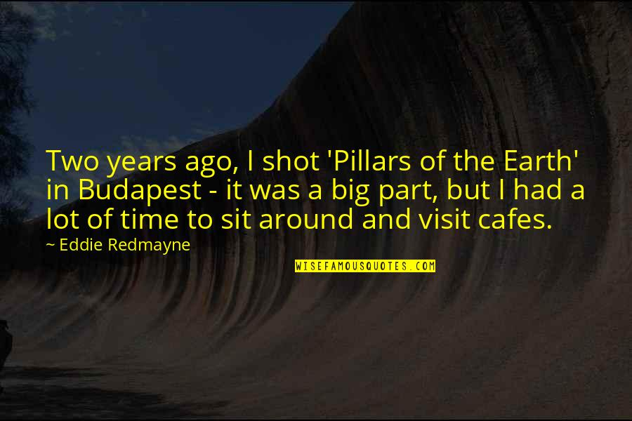 Budapest's Quotes By Eddie Redmayne: Two years ago, I shot 'Pillars of the