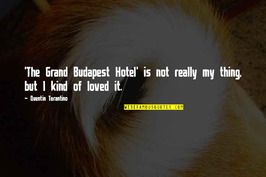 Budapest's Quotes By Quentin Tarantino: 'The Grand Budapest Hotel' is not really my
