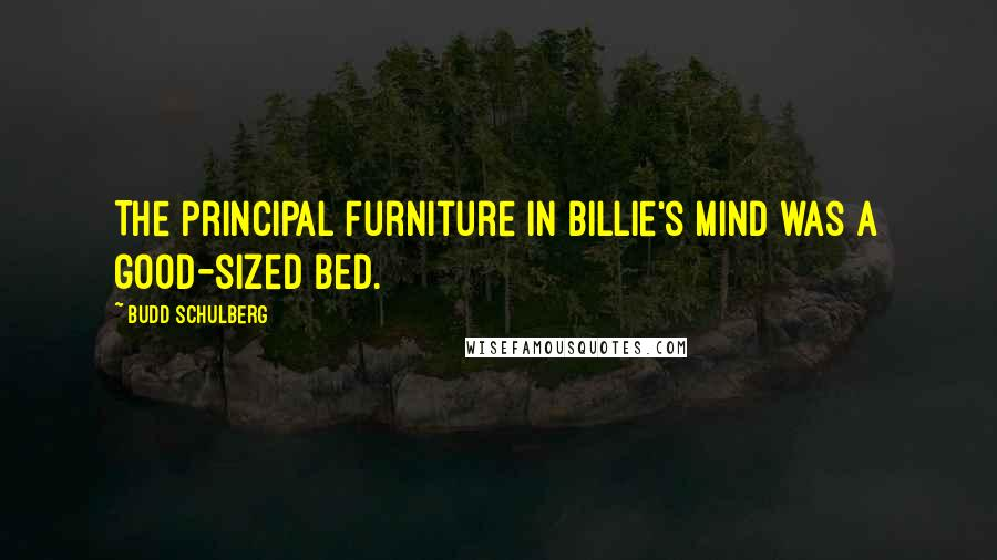 Budd Schulberg quotes: The principal furniture in Billie's mind was a good-sized bed.