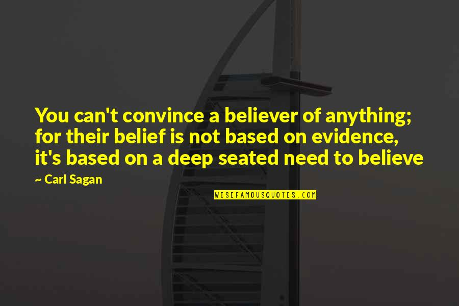 Buddha Groove Quotes By Carl Sagan: You can't convince a believer of anything; for