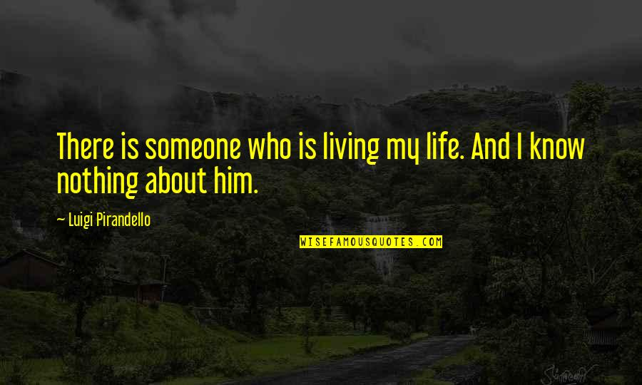 Buddha Groove Quotes By Luigi Pirandello: There is someone who is living my life.