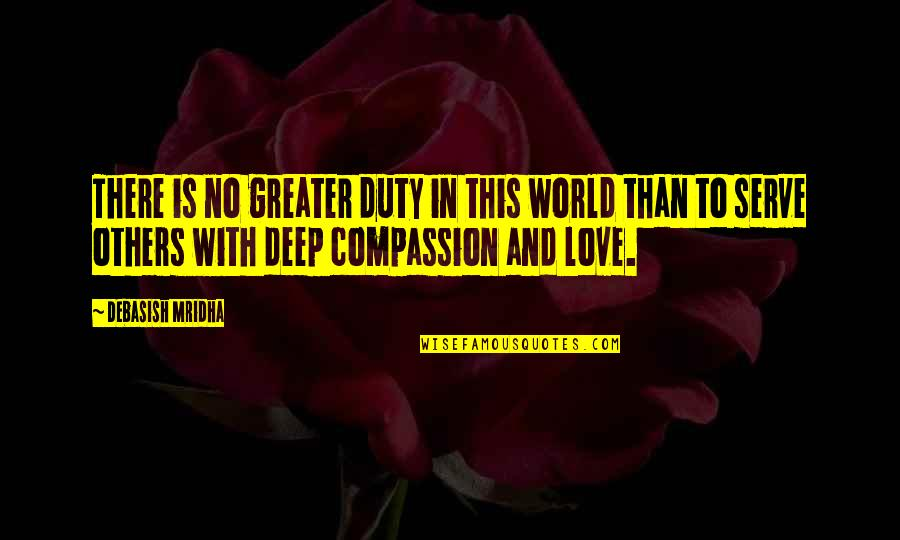 Buddha On Compassion For Others Quotes By Debasish Mridha: There is no greater duty in this world