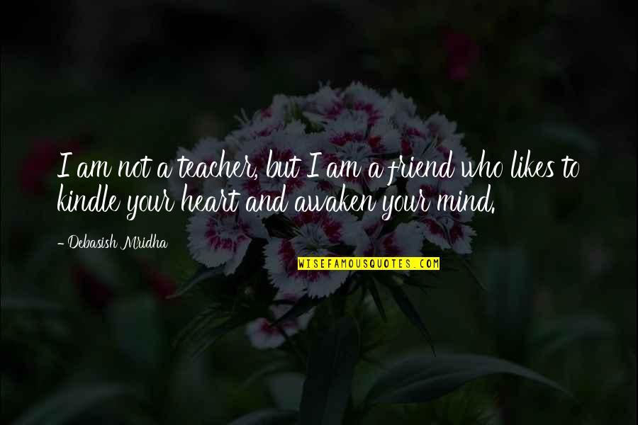 Buddha Teacher Quotes By Debasish Mridha: I am not a teacher, but I am